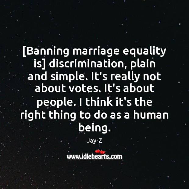 Image, [Banning marriage equality is] discrimination, plain and simple. It's really not about