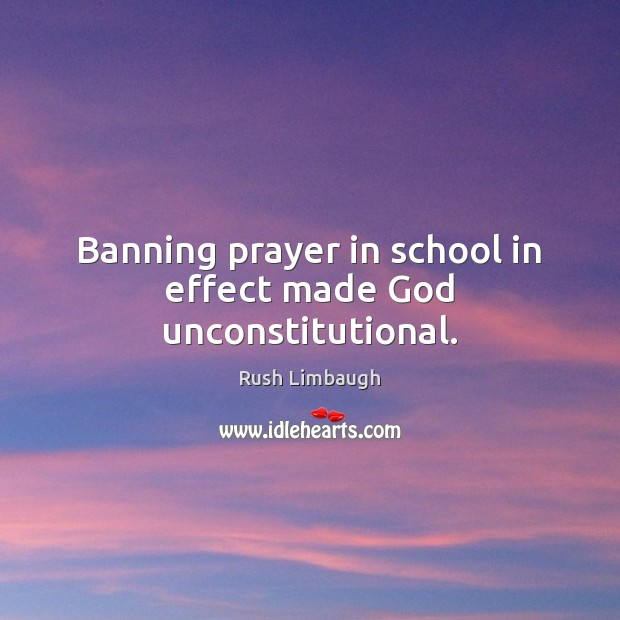 Image, Banning prayer in school in effect made God unconstitutional.