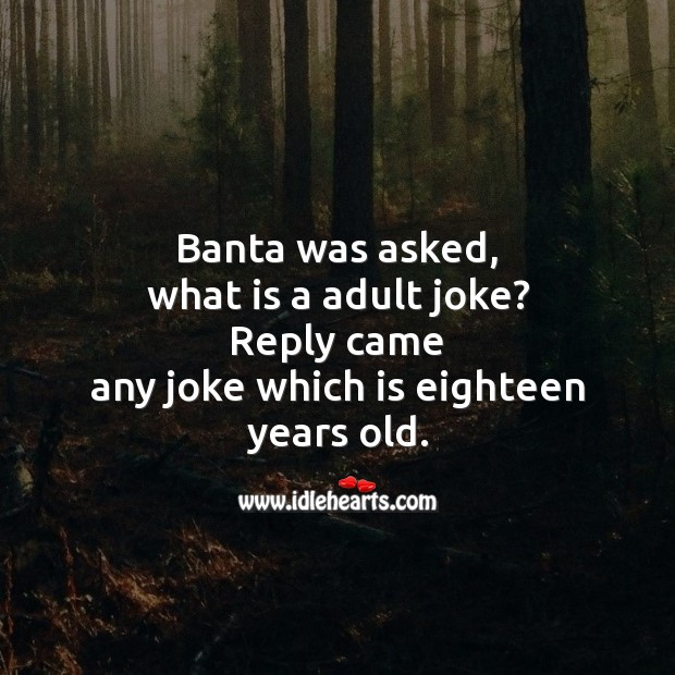 Banta was asked, what is a adult joke? Funny Messages Image