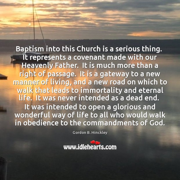 Baptism into this Church is a serious thing.  It represents a covenant Gordon B. Hinckley Picture Quote