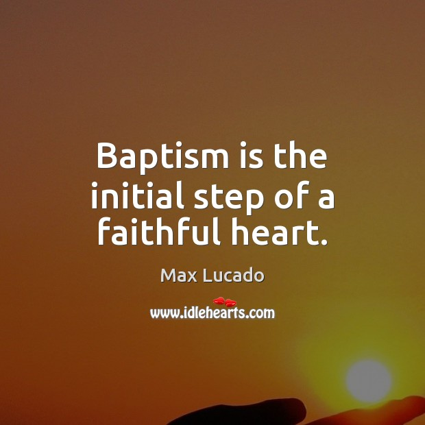 Baptism is the initial step of a faithful heart. Image