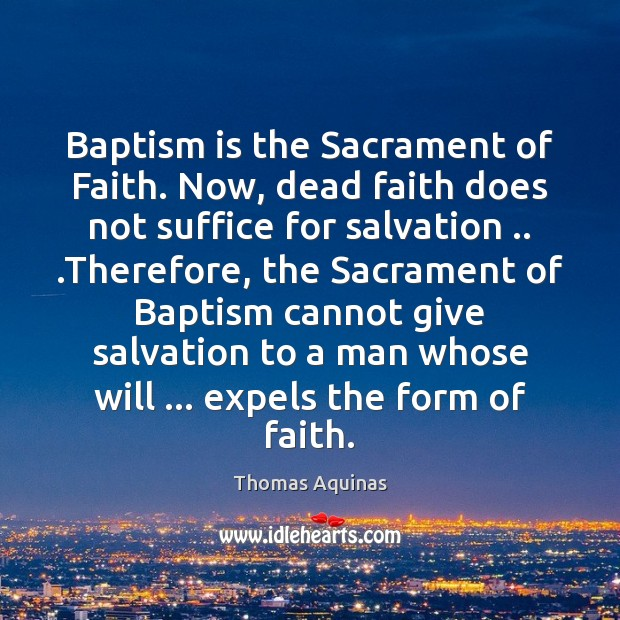 Baptism is the Sacrament of Faith. Now, dead faith does not suffice Image
