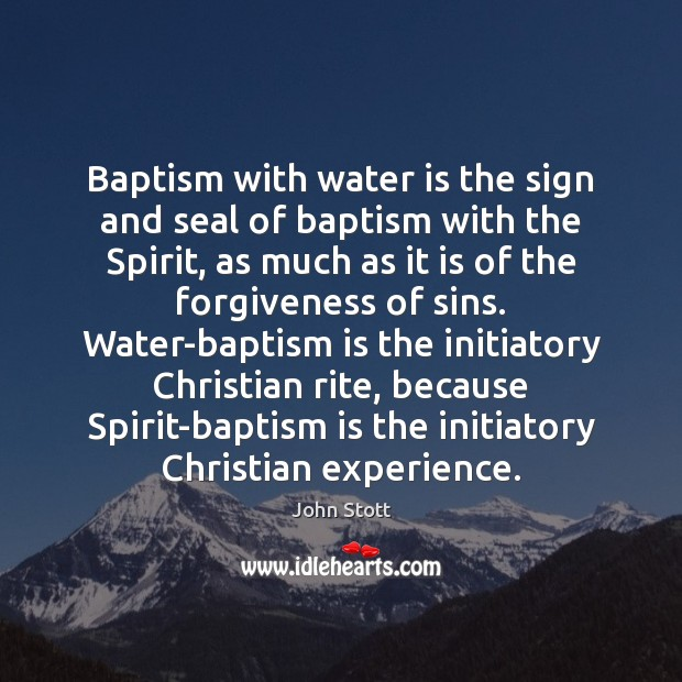 Baptism with water is the sign and seal of baptism with the Forgive Quotes Image