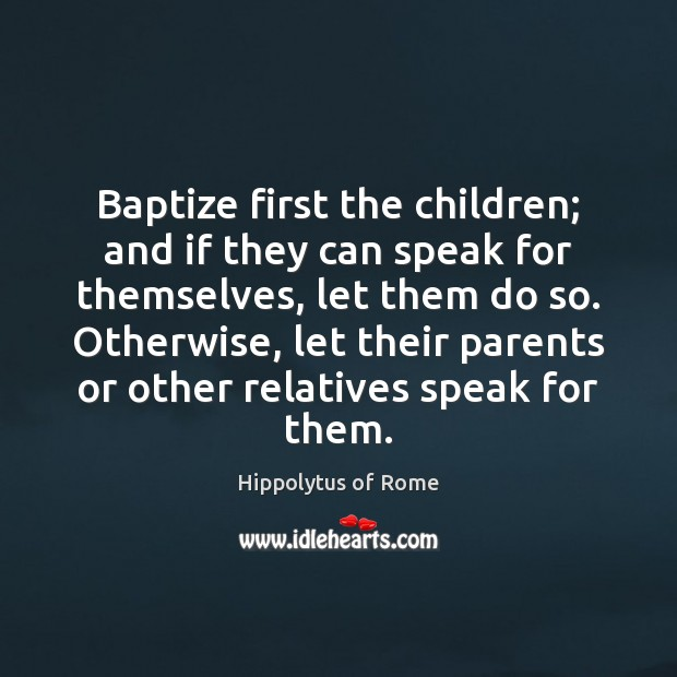 Image, Baptize first the children; and if they can speak for themselves, let