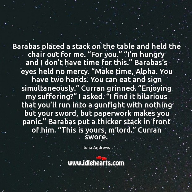 Image, Barabas placed a stack on the table and held the chair out
