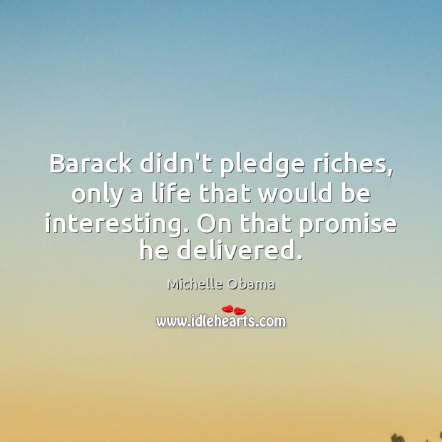 Image, Barack didn't pledge riches, only a life that would be interesting. On
