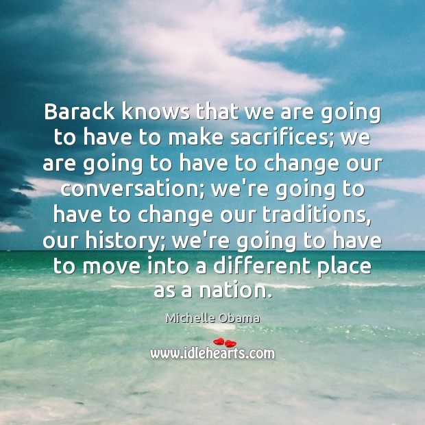 Image, Barack knows that we are going to have to make sacrifices; we