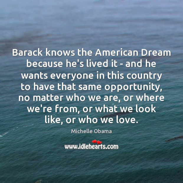 Image, Barack knows the American Dream because he's lived it – and he