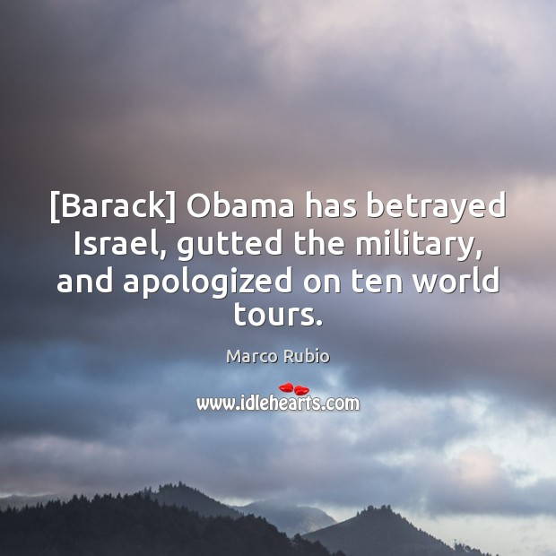Image, [Barack] Obama has betrayed Israel, gutted the military, and apologized on ten