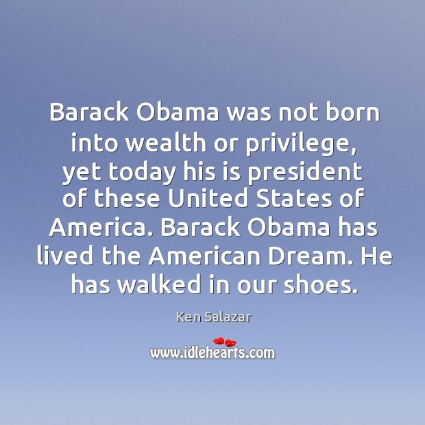 Barack Obama was not born into wealth or privilege, yet today his Image