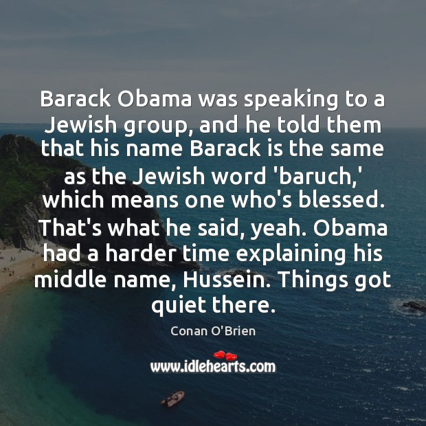 Barack Obama was speaking to a Jewish group, and he told them Conan O'Brien Picture Quote