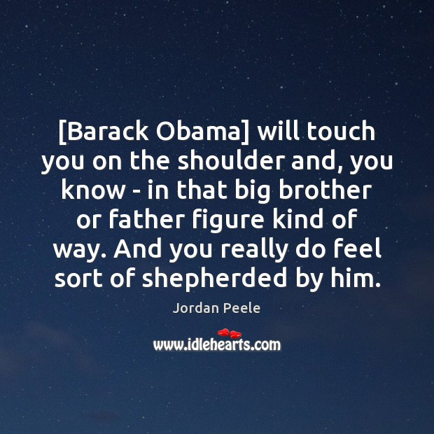 [Barack Obama] will touch you on the shoulder and, you know – Image