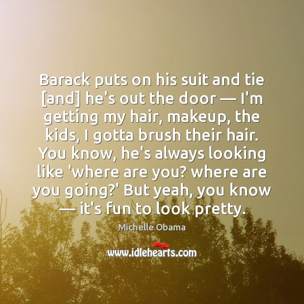 Image, Barack puts on his suit and tie [and] he's out the door —