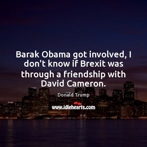Image, Barak Obama got involved, I don't know if Brexit was through a