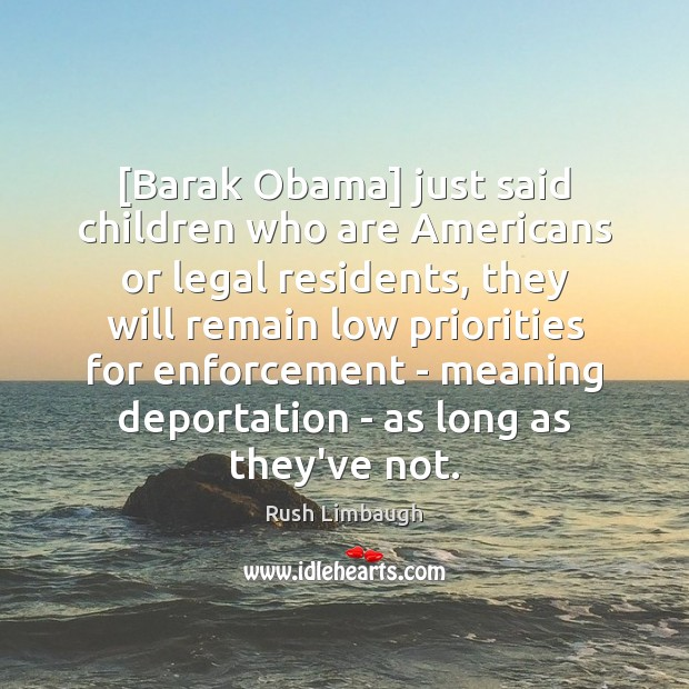Image, [Barak Obama] just said children who are Americans or legal residents, they