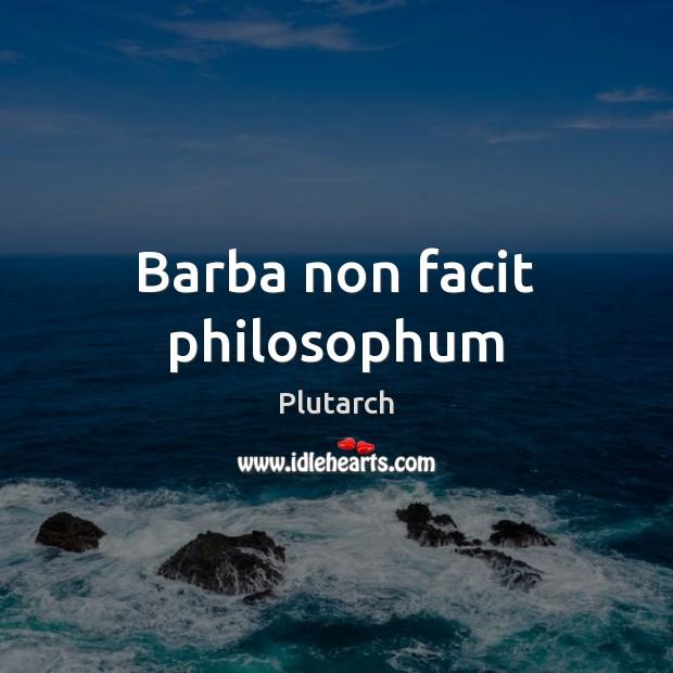 Barba non facit philosophum Plutarch Picture Quote