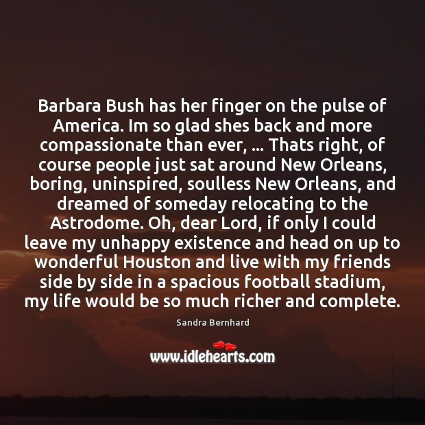 Barbara Bush has her finger on the pulse of America. Im so Sandra Bernhard Picture Quote