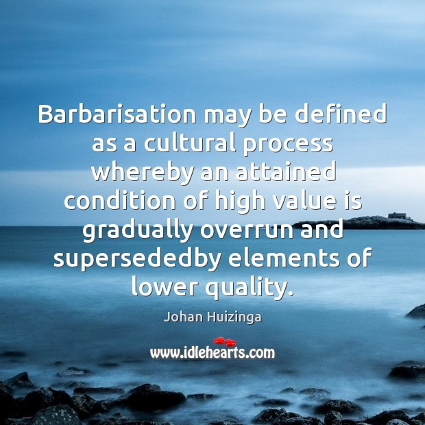 Barbarisation may be defined as a cultural process whereby an attained condition Image