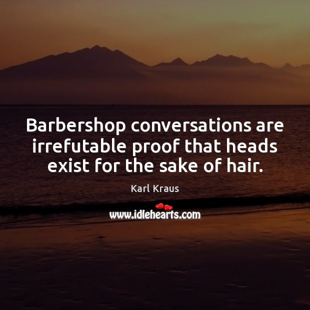 Image, Barbershop conversations are irrefutable proof that heads exist for the sake of hair.