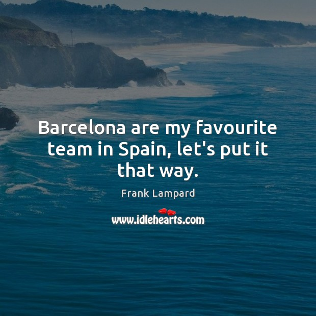 Image, Barcelona are my favourite team in Spain, let's put it that way.