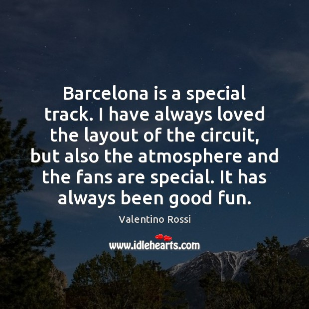 Image, Barcelona is a special track. I have always loved the layout of