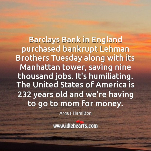Barclays Bank in England purchased bankrupt Lehman Brothers Tuesday along with its Argus Hamilton Picture Quote