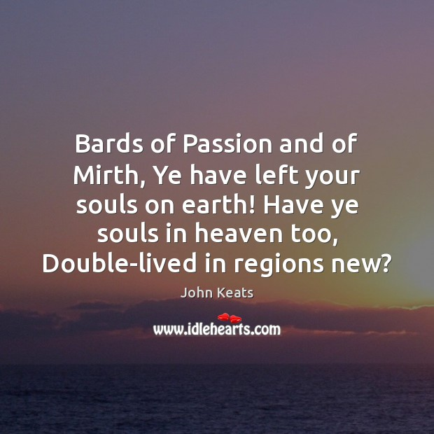Bards of Passion and of Mirth, Ye have left your souls on Image
