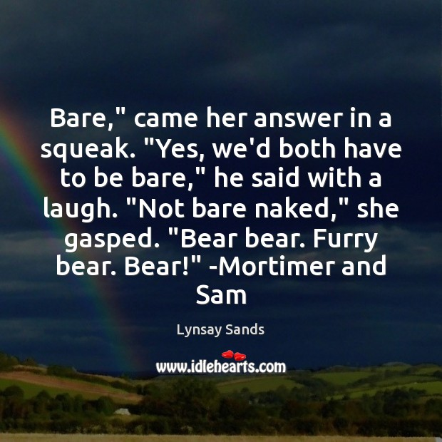 """Bare,"""" came her answer in a squeak. """"Yes, we'd both have to Lynsay Sands Picture Quote"""