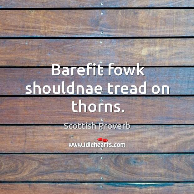 Barefit fowk shouldnae tread on thorns. Scottish Proverbs Image