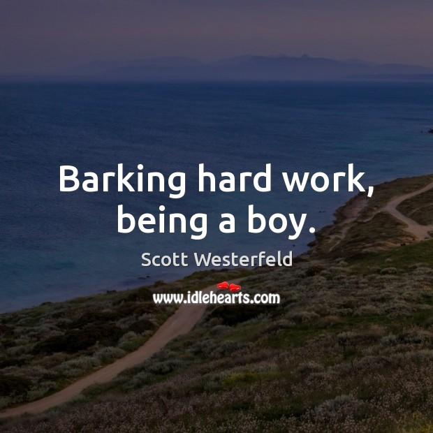 Image, Barking hard work, being a boy.