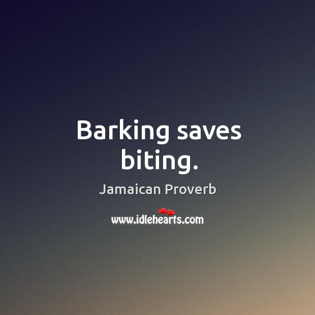 Barking saves biting. Jamaican Proverbs Image