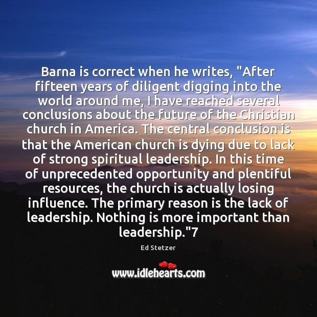 "Barna is correct when he writes, ""After fifteen years of diligent digging Ed Stetzer Picture Quote"