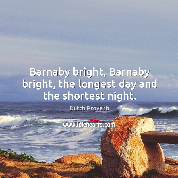 Barnaby bright, barnaby bright, the longest day and the shortest night. Dutch Proverbs Image