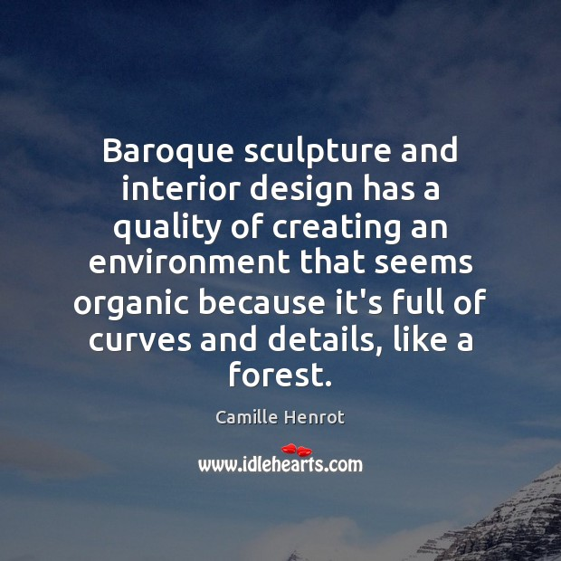 Baroque sculpture and interior design has a quality of creating an environment Camille Henrot Picture Quote