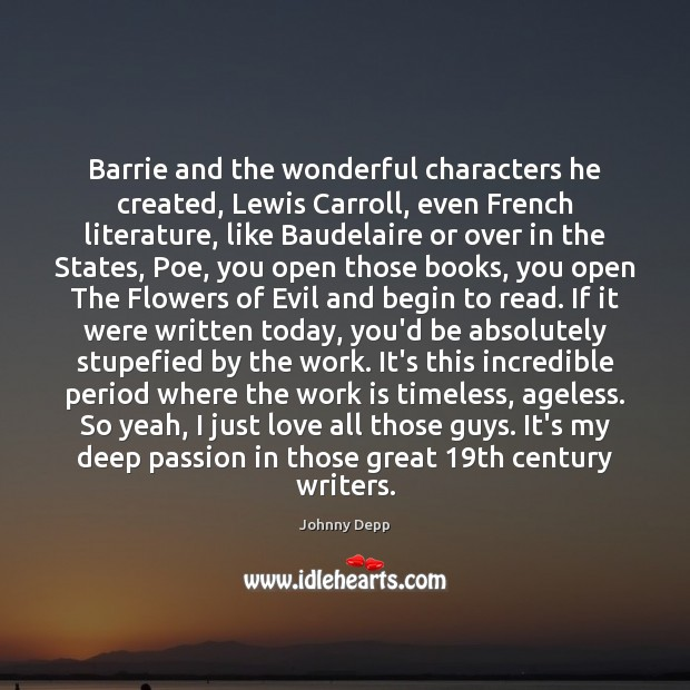 Barrie and the wonderful characters he created, Lewis Carroll, even French literature, Passion Quotes Image