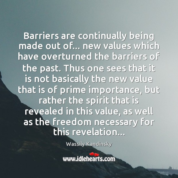 Image, Barriers are continually being made out of… new values which have overturned