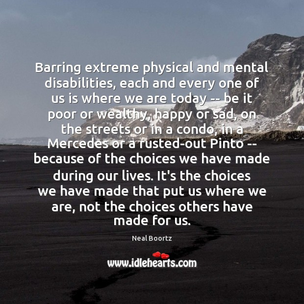 Barring extreme physical and mental disabilities, each and every one of us Neal Boortz Picture Quote