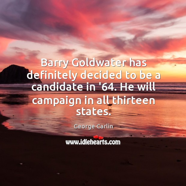 Image, Barry Goldwater has definitely decided to be a candidate in '64. He
