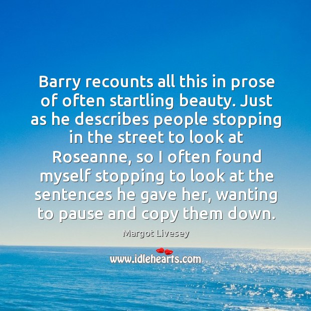 Barry recounts all this in prose of often startling beauty. Just as Image