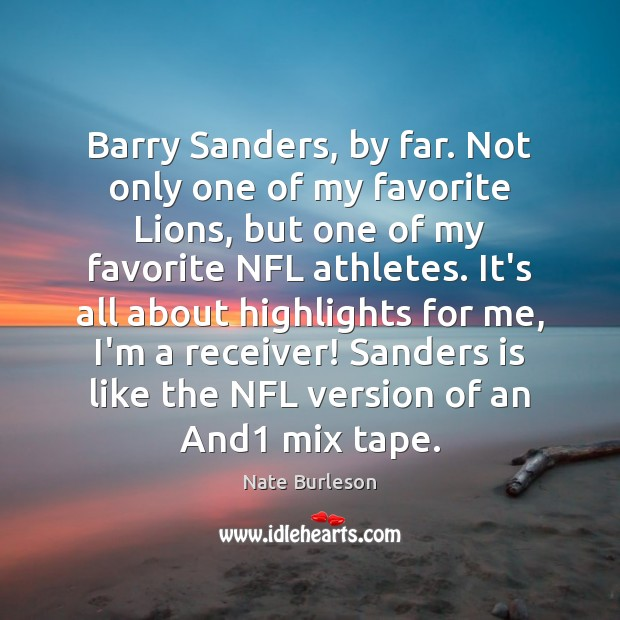 Barry Sanders, by far. Not only one of my favorite Lions, but Image