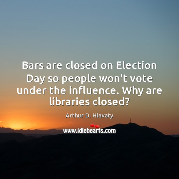 Image, Bars are closed on Election Day so people won't vote under the