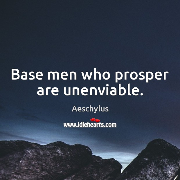 Image, Base men who prosper are unenviable.