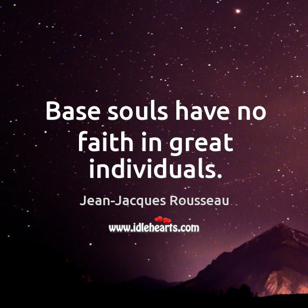 Base souls have no faith in great individuals. Image
