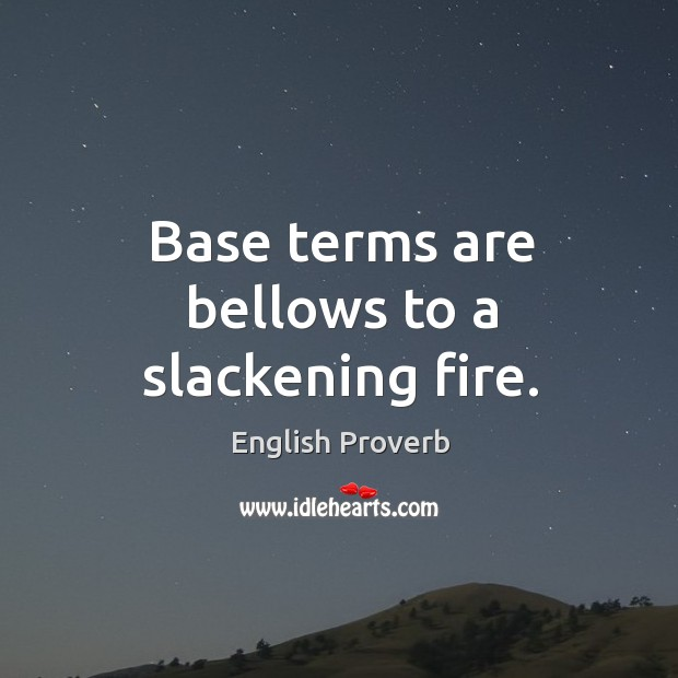 Base terms are bellows to a slackening fire. English Proverbs Image