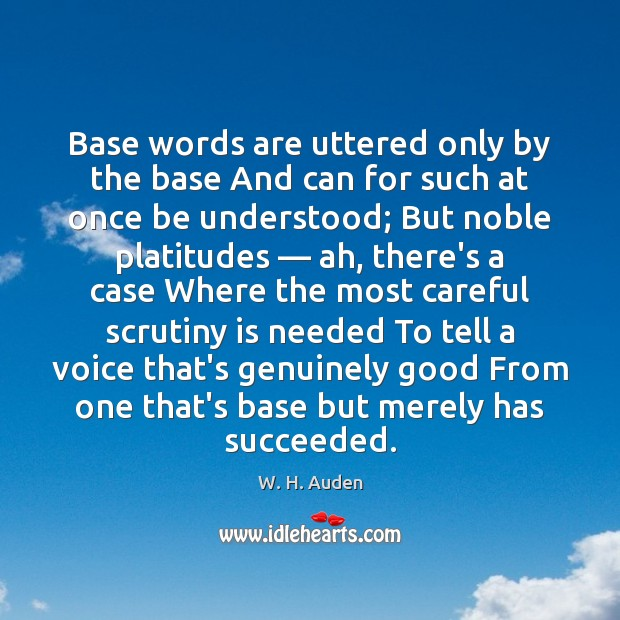 Base words are uttered only by the base And can for such W. H. Auden Picture Quote
