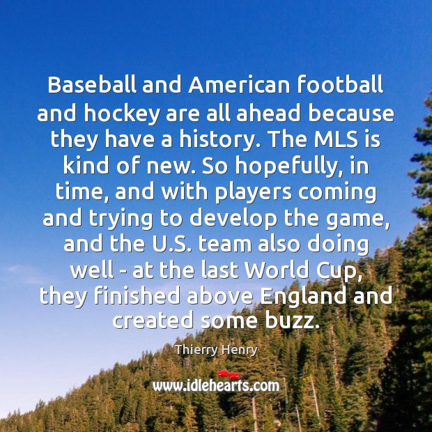 Baseball and American football and hockey are all ahead because they have Image