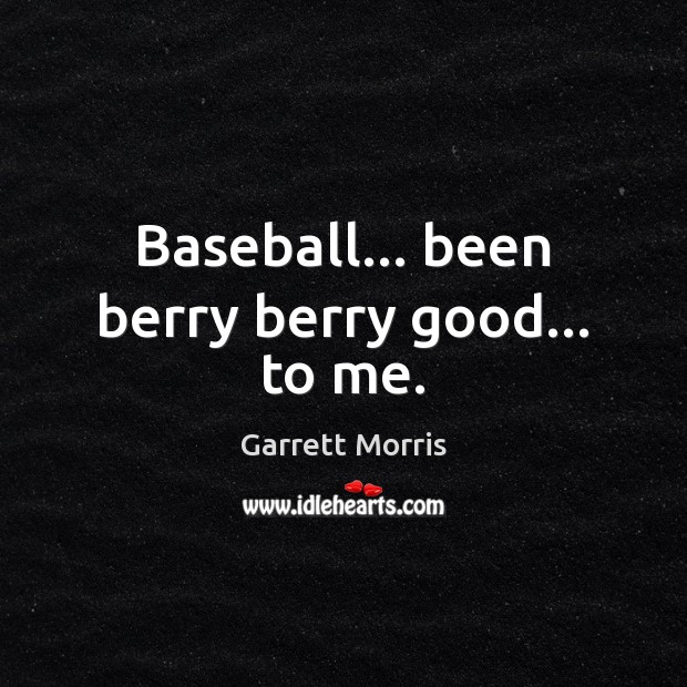Image, Baseball… been berry berry good… to me.