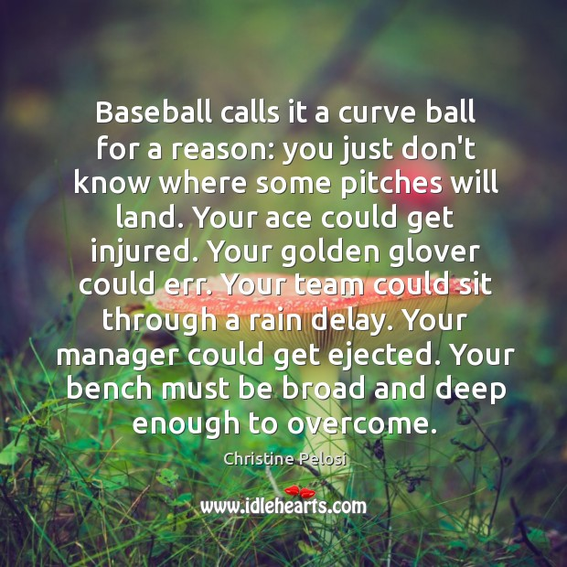 Baseball calls it a curve ball for a reason: you just don't Christine Pelosi Picture Quote