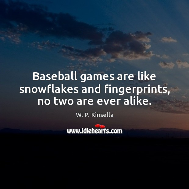 Baseball games are like snowflakes and fingerprints, no two are ever alike. Image