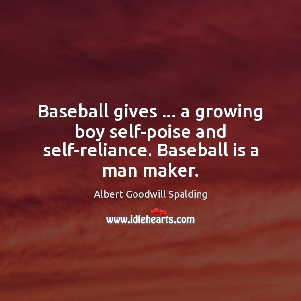 Image, Baseball gives … a growing boy self-poise and self-reliance. Baseball is a man maker.